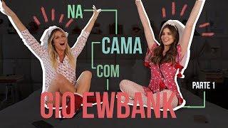 NA CAMA COM GIO EWBANK E... CAMILA QUEIROZ (parte 1) | GIOH
