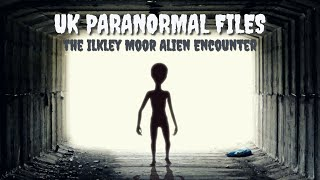 UK Paranormal Files   The Ilkley Moor Alien Encounter