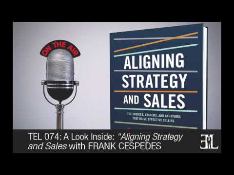 Aligning Strategy and Sales by Frank Cespedes TEL 74