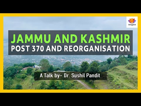 Jammu and Kashmir: Post 370 and Reorganisation | Sushil Pandit