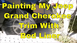 Painting My Jeep Grand Cherokee Trim With Bed Liner