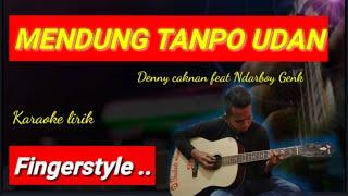 Mendung tanpo udan fingerstyle karaoke - Denny caknan feat Ndarboy Genk
