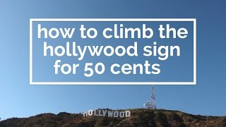 How to Climb the Hollywood Sign for 50 Cents
