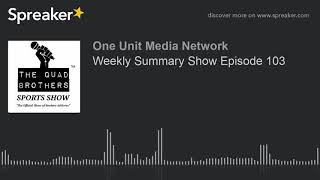 Weekly Summary Show Episode 103
