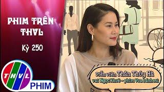 image Phim Trên THVL - Kỳ 250: Gặp gỡ diễn viên Thân Thúy Hà | Vua bánh mì