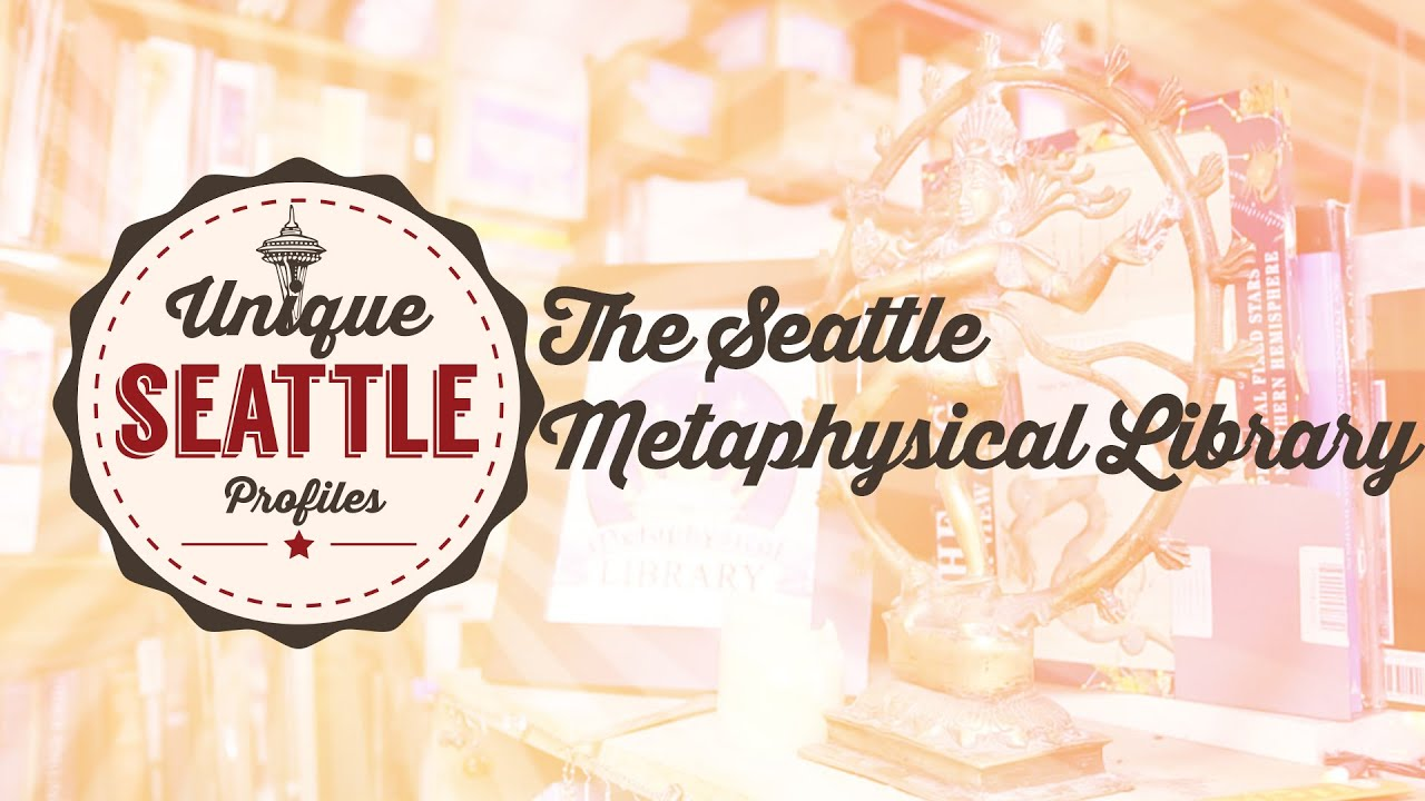 Unique Seattle Profile - the Seattle Metaphysical Library - where to find  who you are