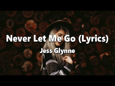 Jess Glynne - Never Let Me Go (Lyrics) Video