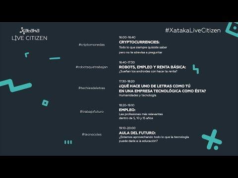 Xataka Live Citizen: Criptomonedas, robots, humanidades, empleo y educación