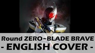 Round ZERO~BLADE BRAVE (English Cover) - Kamen Rider Blade Opening 1