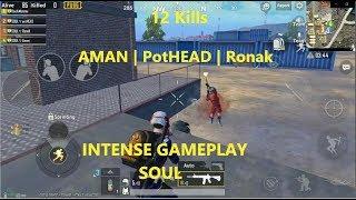 Intense Gameplay   12 Kills   SOUŁ々Aman   SOUŁ々PotHead   SOUŁ々Ronak   PUBG MOBILE