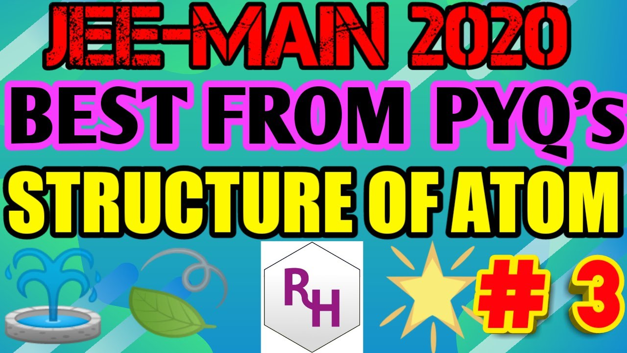 JEE MAIN-2020-STRUCTURE OF ATOM-BEST FROM PREVIOUS YEAR QUESTIONS  II  RHCHEMISTRY