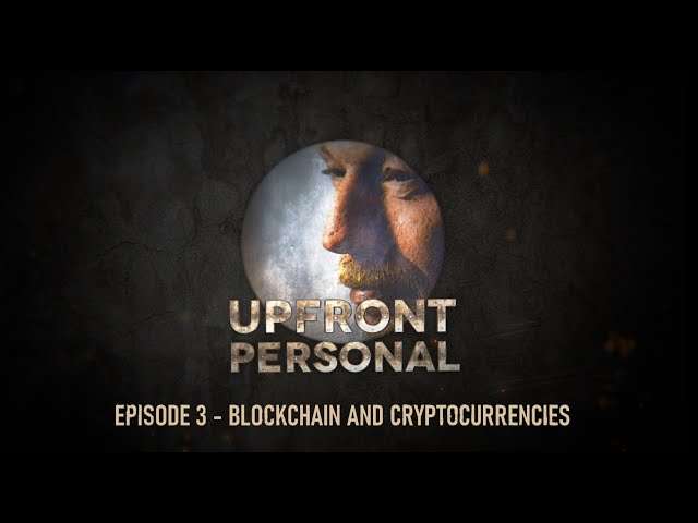 Upfront and Personal - Episode 3 - Blockchain and Cryptocurrencies