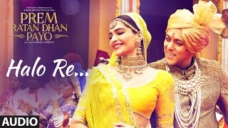 Halo Re Full Song (Audio) | Prem Ratan Dhan Payo | Salman Khan, Sonam Kapoor
