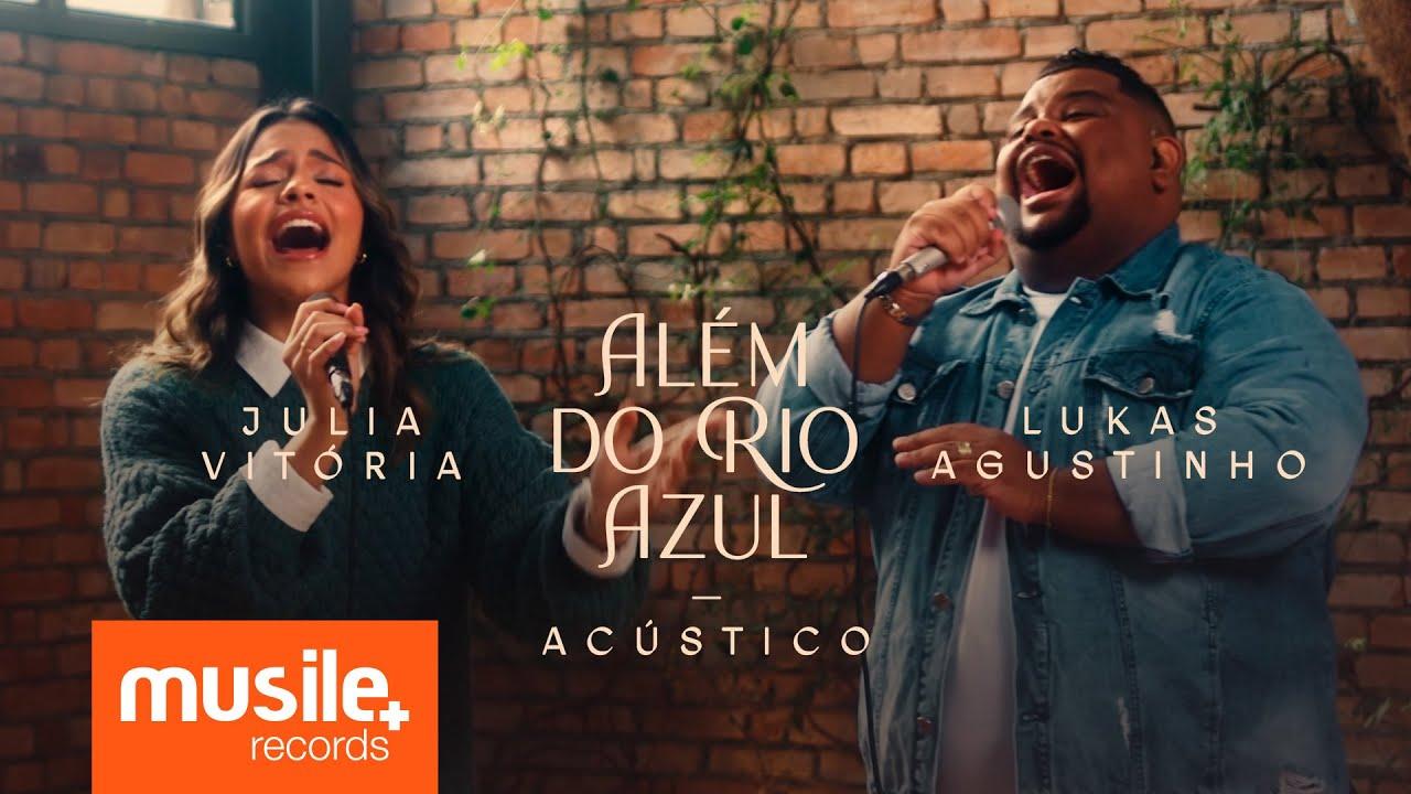 Julia Vitoria e Lukas Agustinho - Além do Rio Azul (Acustico Ao Vivo)