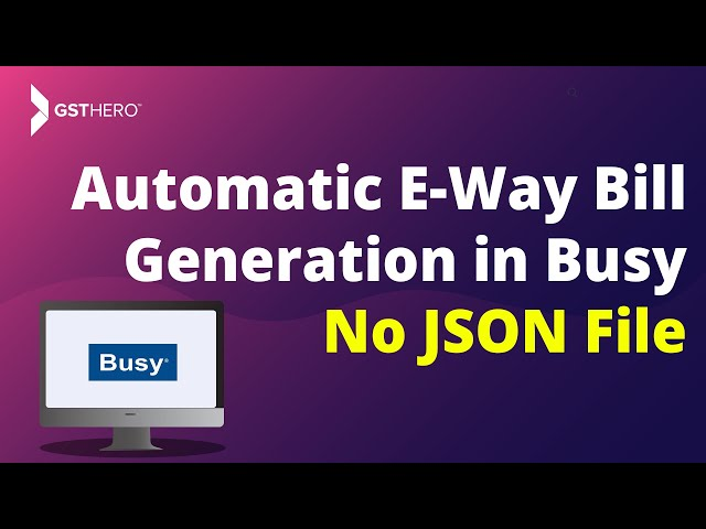 Automatic E-WAY BILL FROM BUSY - GSTHero.com