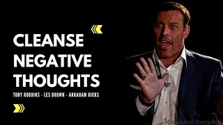 Cleanse Your Mind of Negative Thoughts ( Tony Robbins - Les Brown - Abraham Hicks )