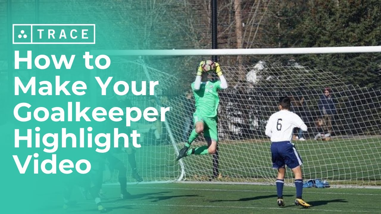 Trace:  How to Make Your Goalkeeper Highlight Video