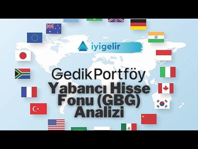 Gedik Portföy G-20 Ülkeleri Yabancı Hisse Fonu (GBG) Analizi