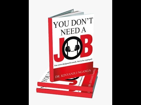 Dr. Kinyanjui Nganga – You Don't Need A Job Part IV