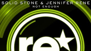 Solid Stone & Jennifer Rene - Not Enough (Original Mix)