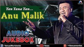 Anu Malik - Tan Tana Tan | Blockbuster Hindi Songs | Audio Jukebox