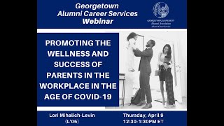 Promoting the Wellness and Success of Parents in the Workplace in the Age of COVID 19