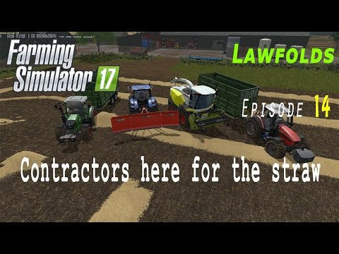 Farming Simulator 2017 | Lawfolds E14 | Contractors here to make straw into silage