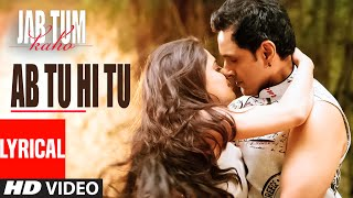 ab tu hi tu lyrical video song jab tum kaho parvin dabas ambalika shirin guha t series