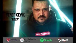 Yener Çevik- Biter (Prod. Umut Timur)