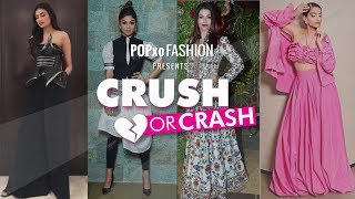 Crush Or Crash : Celeb Outfits Of The Week - Episode 19 - POPxo Fashion