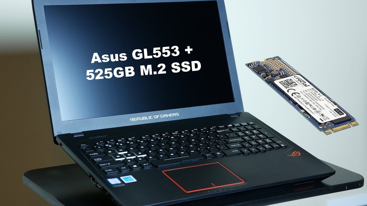 Upgrading AsuS GL553 editing laptop with m 2 SSD
