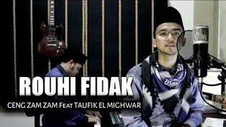 Rouhi fidak lirik ahmad ya nurol huda Ceng Zam Zam ft Taufik El Mighwar