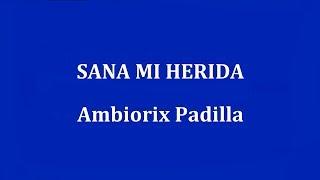 SANA MI HERIDA - Ambiorix Padilla