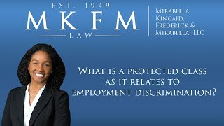 Mirabella, Kincaid, Frederick & Mirabella, LLC Video - What Is A Protected Class As It Relates To Employment Discrimination?