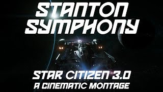 {Stanton Symphony} - Cinematic Montage, 1440p Smooth Ultra (Comprehensive Star Citizen 3.0 playable)