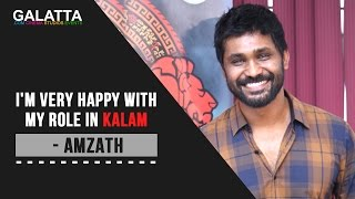 I'm very happy with my role in Kalam - Amzath