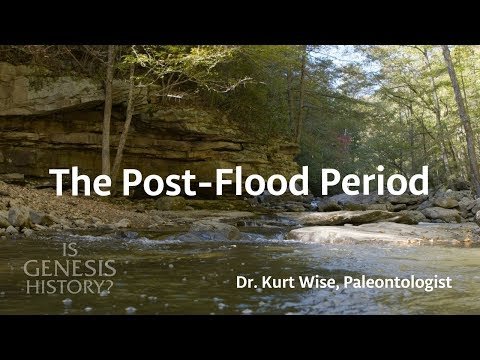 The Post-Flood Period - Dr. Kurt Wise