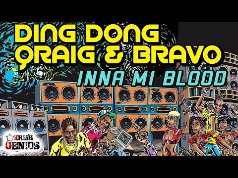 Ding Dong, Qraig & Bravo   Inna Mi Blood Vibes Maker Riddim April 2018