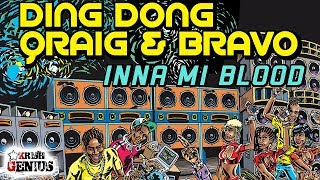 Ding Dong, Qraig & Bravo   Inna Mi Blood Vibes Maker Riddim April 2018