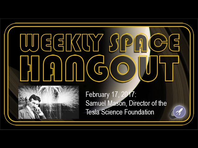 weekly-space-hangout-feb-17-2017-samuel-mason-of-the-tesla-science-foundation
