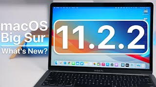 macOS Big Sur 11.2.2 is Out! - What's New?