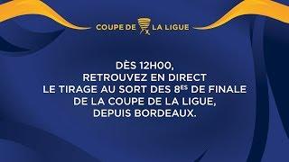 Tirage au sort des 8ème de finale de la Coupe de la Ligue 2017-2018