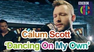 Calum Scott   Dancing On My Own   LIVE