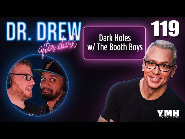 Ep. 119 Dark Holes w/ The Booth Boys | Dr. Drew After Dark