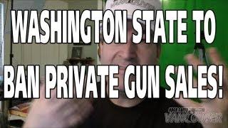 Alert!! Washington To Ban Private Gun Sales!