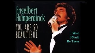 I WISH I COULD BE THERE = ENGELBERT HUMPERDINCK