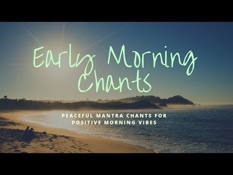 Early Morning Chants || Peaceful Positive Energy Mantras