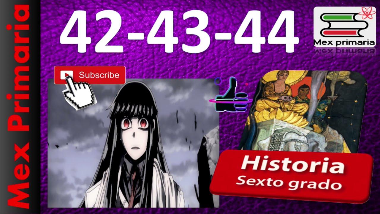 Historia 6 pagina ,42,43,44, historia SEXTO grado  pag, 42,43,44, Historia 6 pag, 42,43,44,