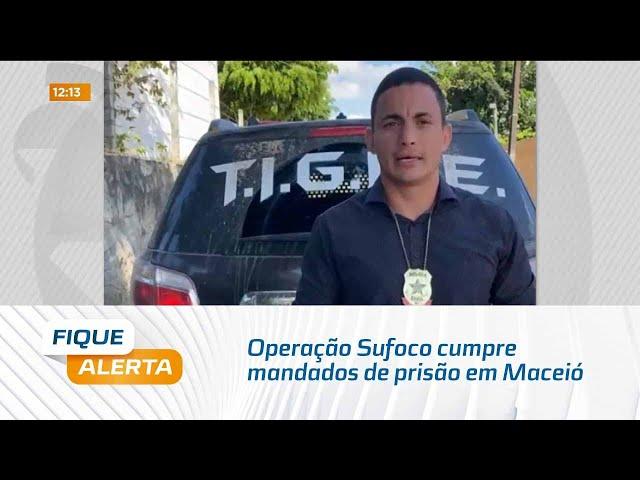 Operação Sufoco cumpre mandados de prisão em Maceió e na zona rural de Garanhuns, em Pernambuco