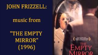 "John Frizzell: music from ""The Empty Mirror"" (1996)"